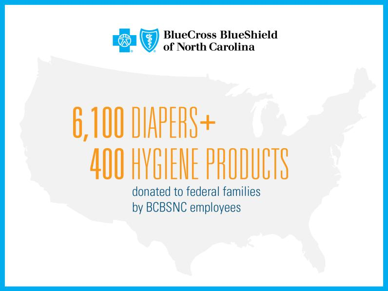 BlueCross BlueShield of North Carolina: 6,100 diapers and 400 hygiene products donated to federal families by employees.